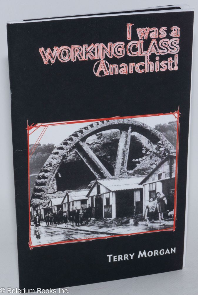 I was a working class anarchist! My experiences as a working class anarchist. Terry Morgan.
