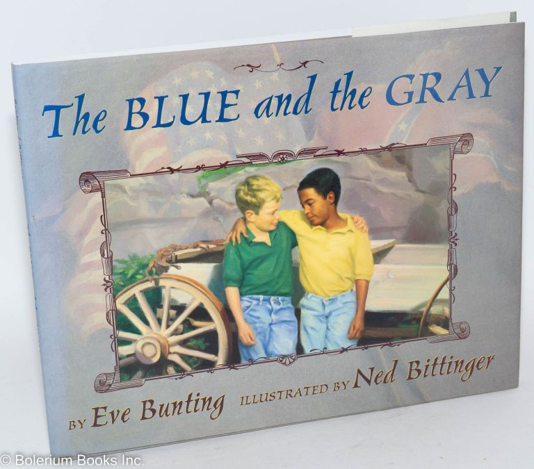 The blue and the gray; illustrated by Ned Bittinger. Eve Bunting.