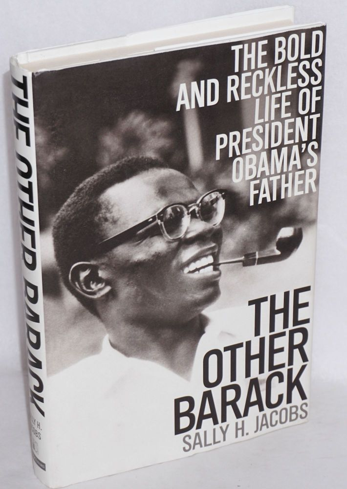 The other Barack; the bold and reckless life of President Obama's father. Sally H. Jacobs.