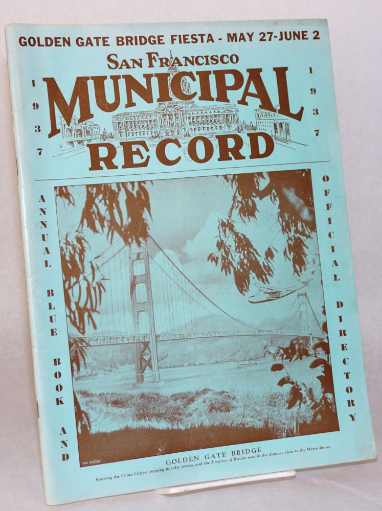 San Francisco Municipal Record;; vol. xi, annual blue book and official directory, 1937; Golden Gate Bridge Fiesta issue. Fred C. Goodcell.