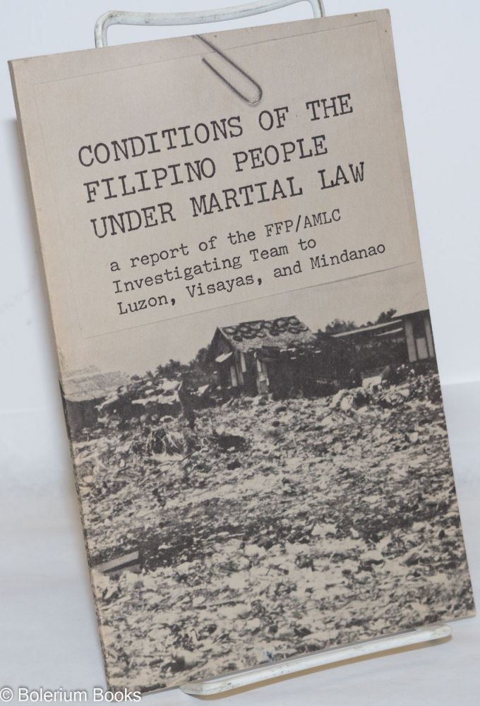 Conditions of the Filipino people under martial law; a report of the FFP / AMLC investigating team to Luzon, Visayas and Mindanao