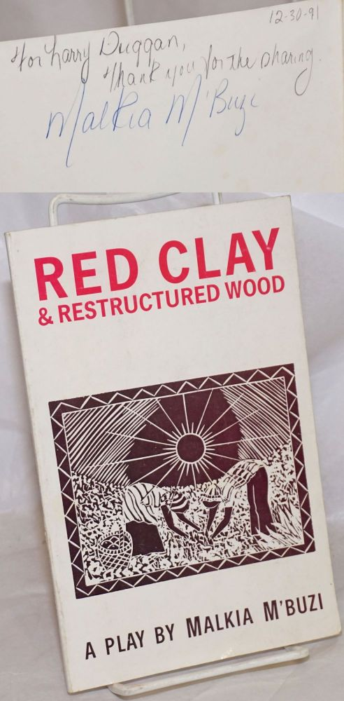 Red clay & restructured wood; a play. Malkia M'Buzi Moore.