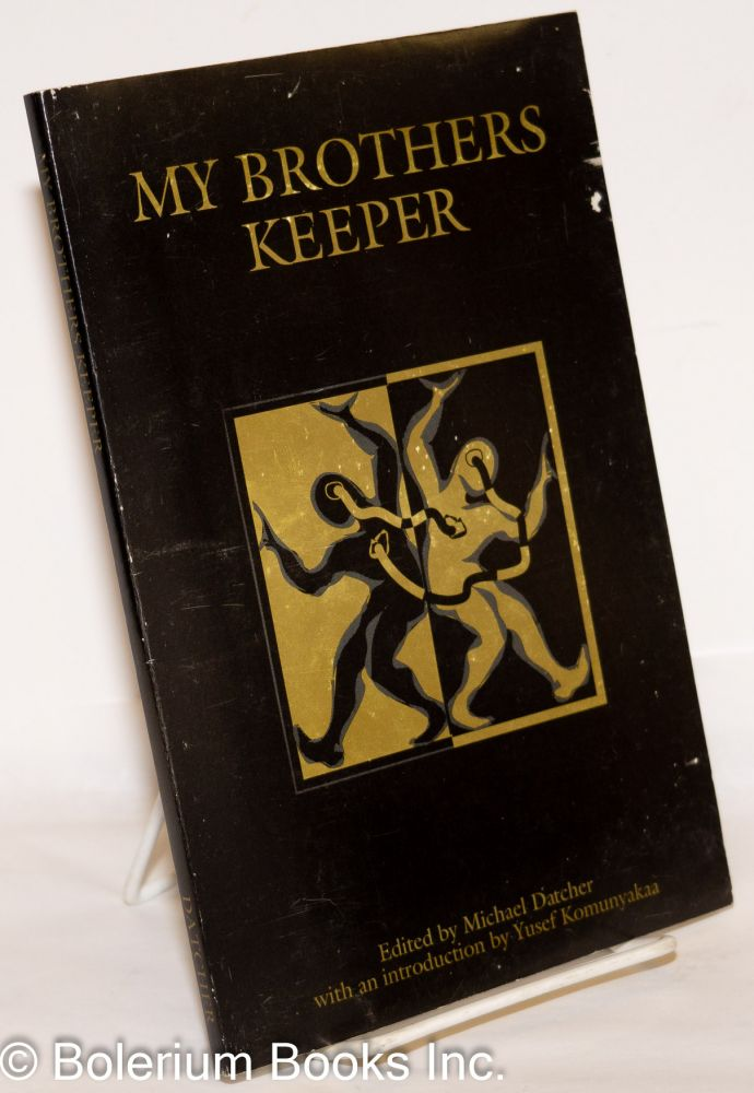 My brothers keeper; blackmen's poetry anthology. Michael Datcher, , J. W. Henry, Rolando V. Wilson, Keith Harris, Spoon Jackson, eight other poets.