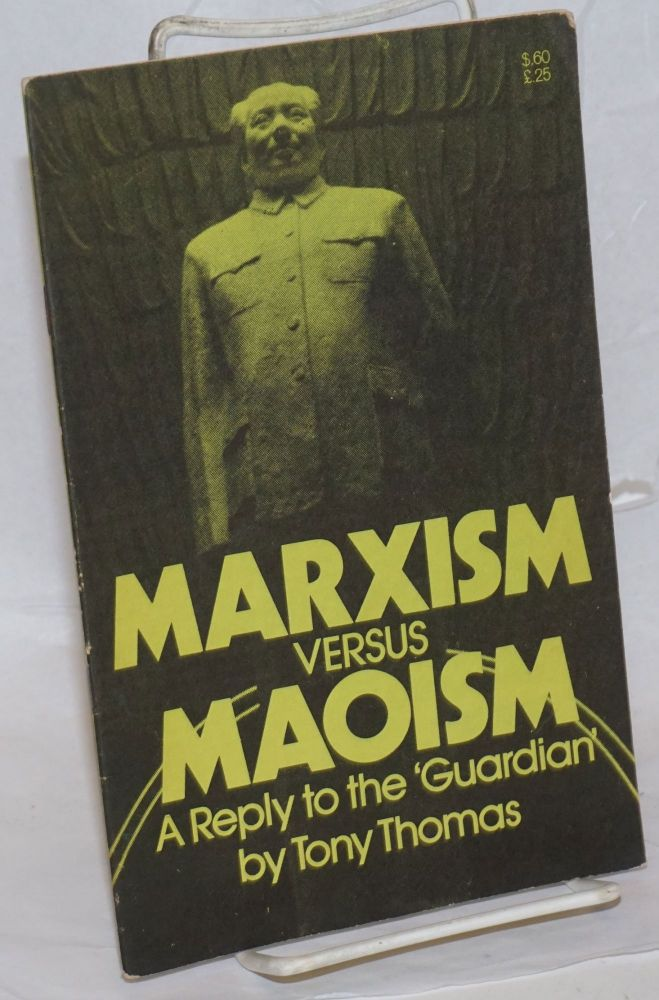 Marxism versus Maoism; a reply to the 'Guardian'. Tony Thomas.