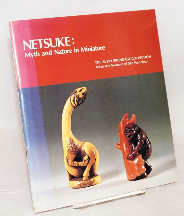 Netsuke: myth and nature in miniature. The Avery Brundage Collection. René-Yvon Lefebvre d'Argence, director.