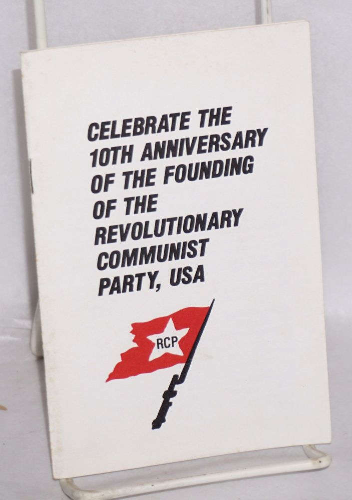 Celebrate the 10th anniversary of the founding of the Revolutionary Communist Party, USA. Revolutionary Communist Party.