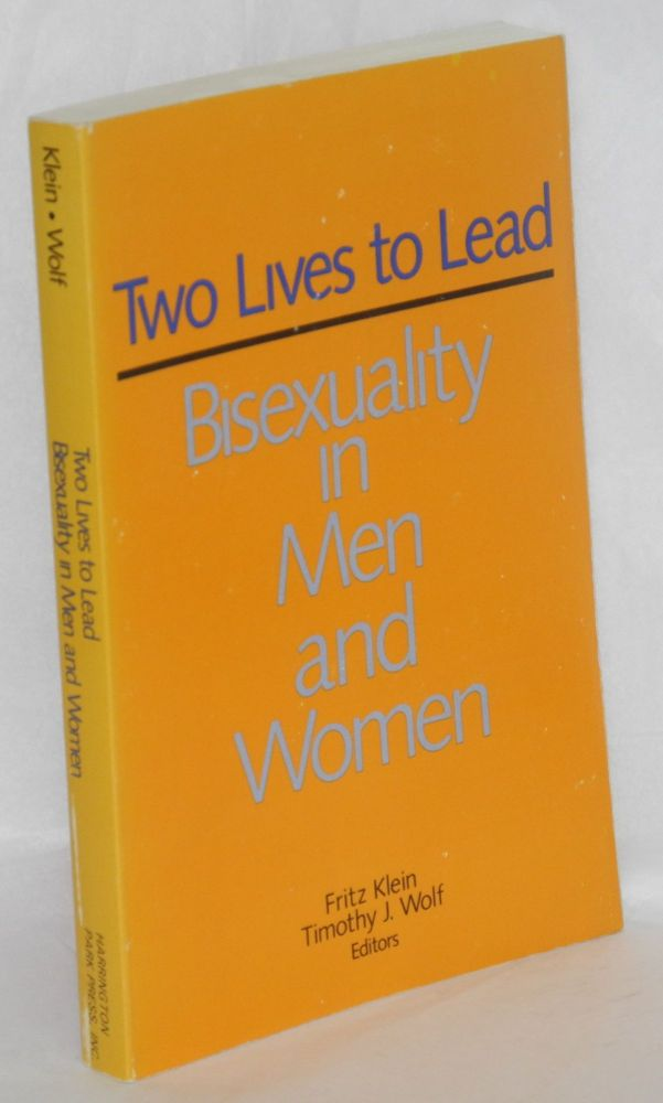 Two lives to lead: bisexuality in men and women. Fritz Klein, Timothy J. Wolf.