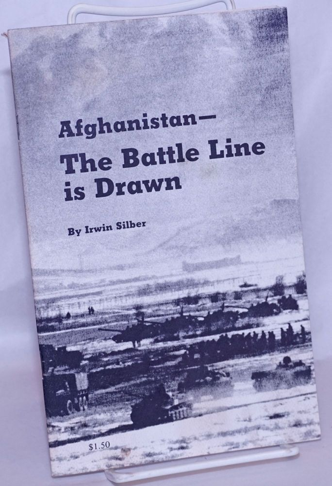 Afghanistan -- the battle line is drawn. Irwin Silber.
