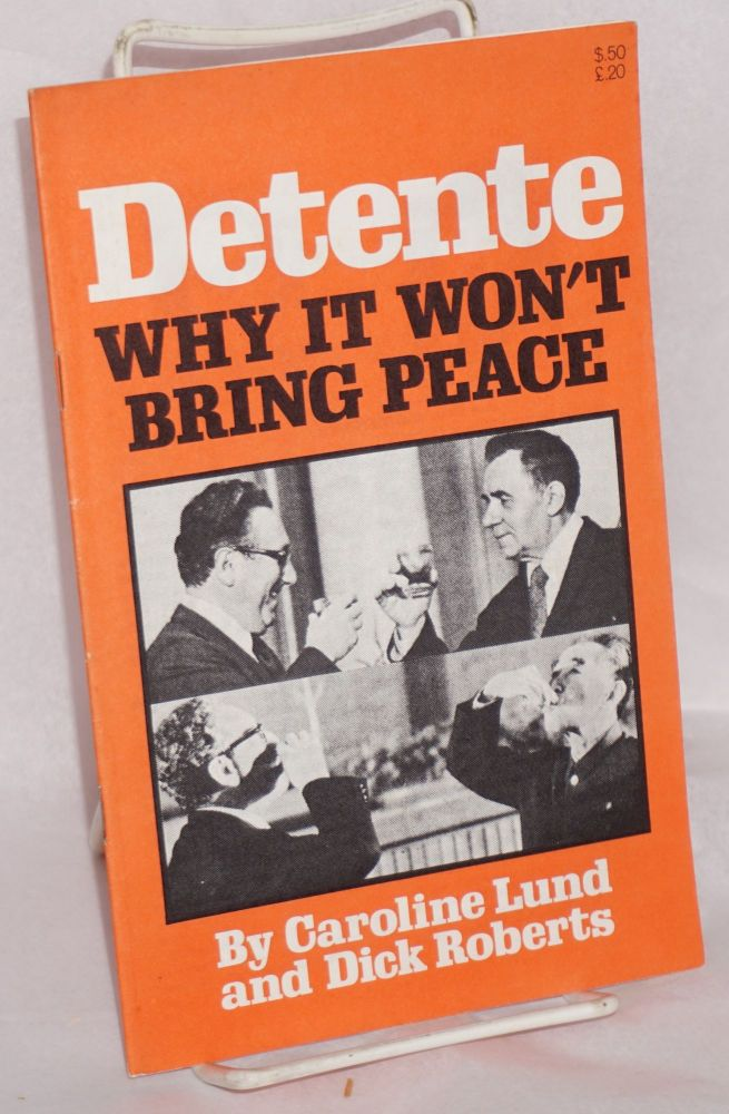 Detente: why it won't bring peace. Caroline Lund, Dick Roberts.