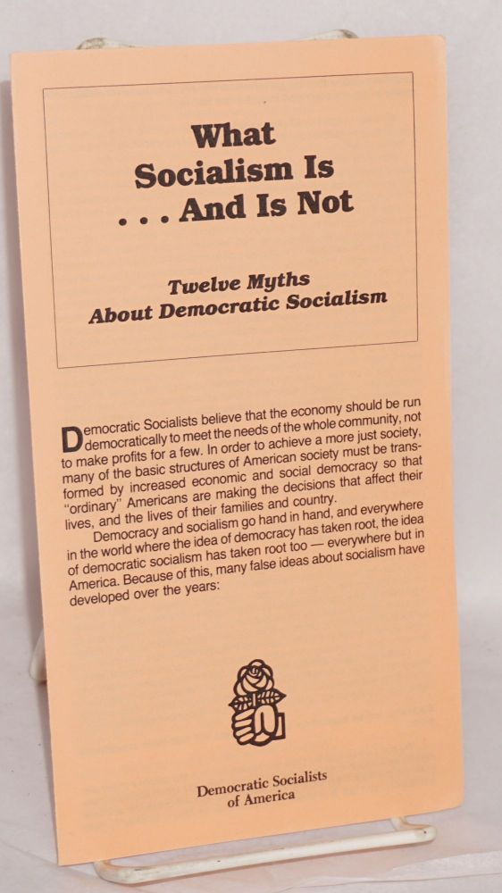 What socialism is ... and is not. Twelve myths about democratic socialism. Democratic Socialists of America.
