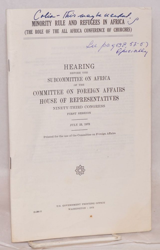 Minority rule and refugees in Africa (the role of the All Africa Conference of Churches) hearing before the Subcommittee on Africa of the Committee on Foreign Affairs House of Representatives, ninety-third congress, first session, July 23, 1973. United States Congress House of Representatives.