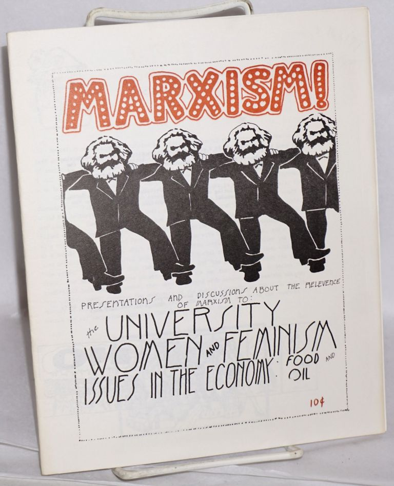 Marxism. Presentations and discussions about the relevence of Marxism to the university, women and feminism, issues in the economy, food and oil