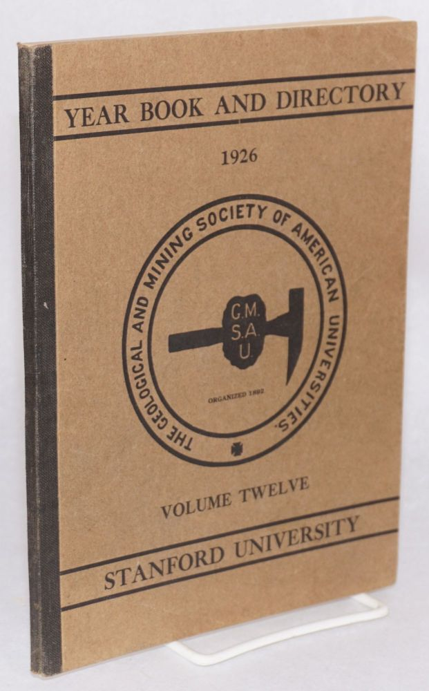 Year book and directory of the geological and mining society of American universities, Stanford section. Volume 12. William A. Clark, managing, Jack M. Ehrhorn.