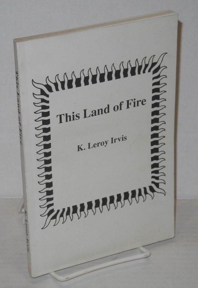 This land of fire. Introduction by Charles L. Blockson. K. Leroy Irvis.
