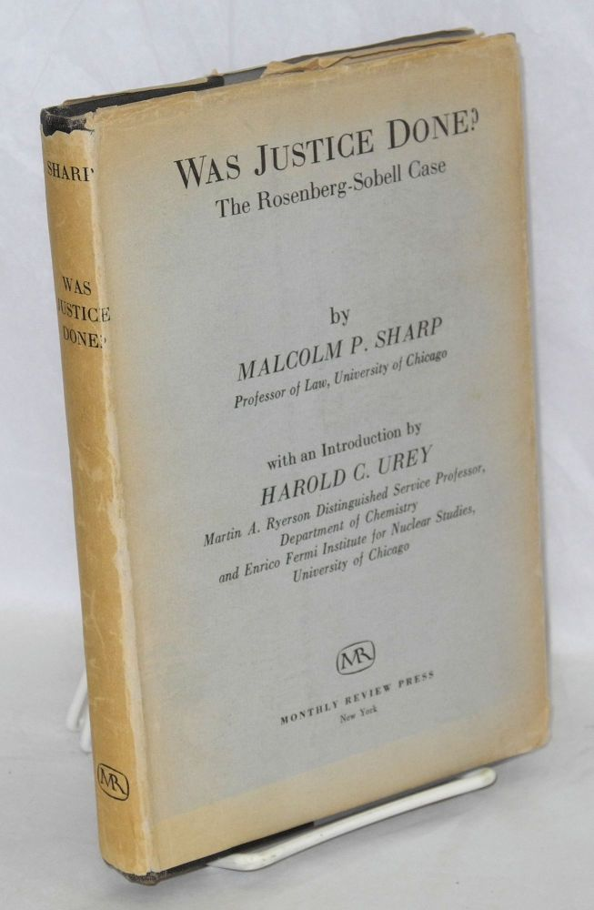 Was justice done? The Rosenberg-Sobell case. With an introduction by Harold C. Urey. Malcolm P. Sharp.