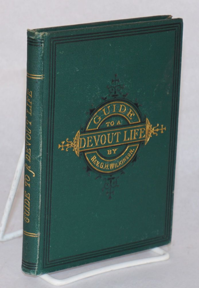 Guide to a devout life:; being counsels to the confirmed. Reprinted from the fifth thousand of the English edition, with an introductory note by the rt. rev. F. D. Huntington [printed with] What the bible says about prayer; by G. Washington Moon [the two titles in one binding as issued]. rev. G. H. Wilkinson.