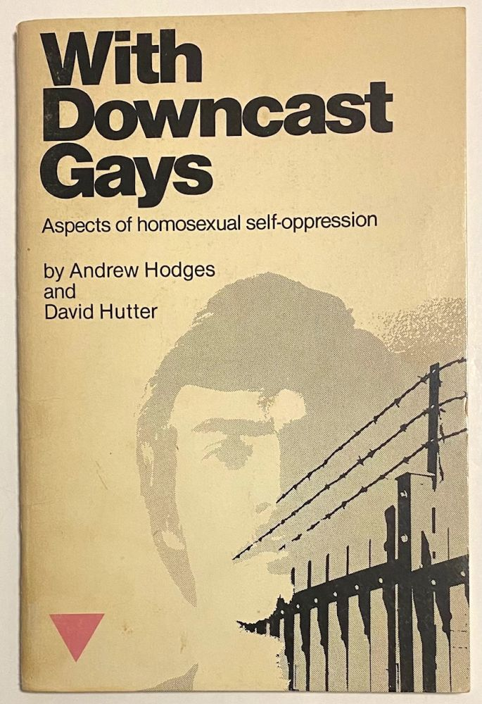 With downcast gays; aspects of homosexual self-oppression. Andrew Hodges, David Hutter.