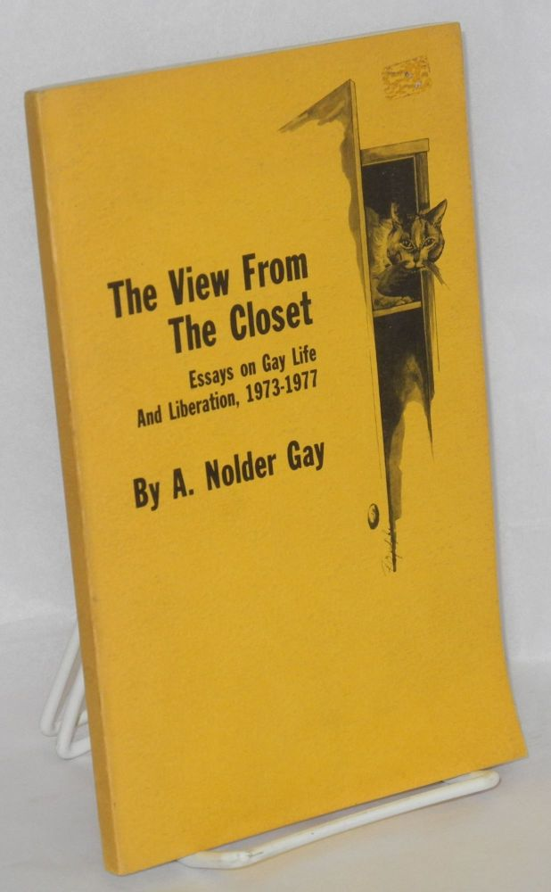The view from the closet; essays on gay life and liberation, 1973-1977. A. Nolder Gay, William A. Koelsch.