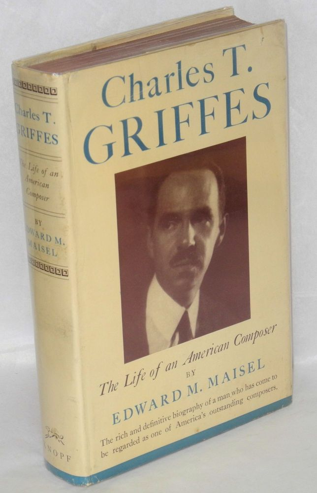 Charles T. Griffes; the life of an American composer. Edward Maisel.