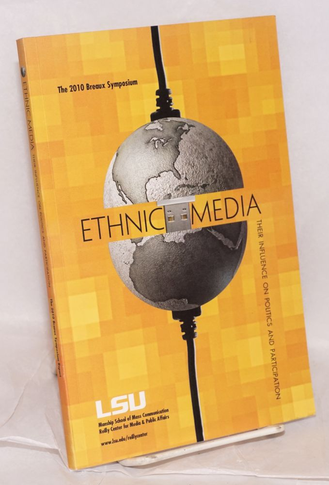 Ethnic media; their influence on politics and participation, the 2010 Breaux Symposium