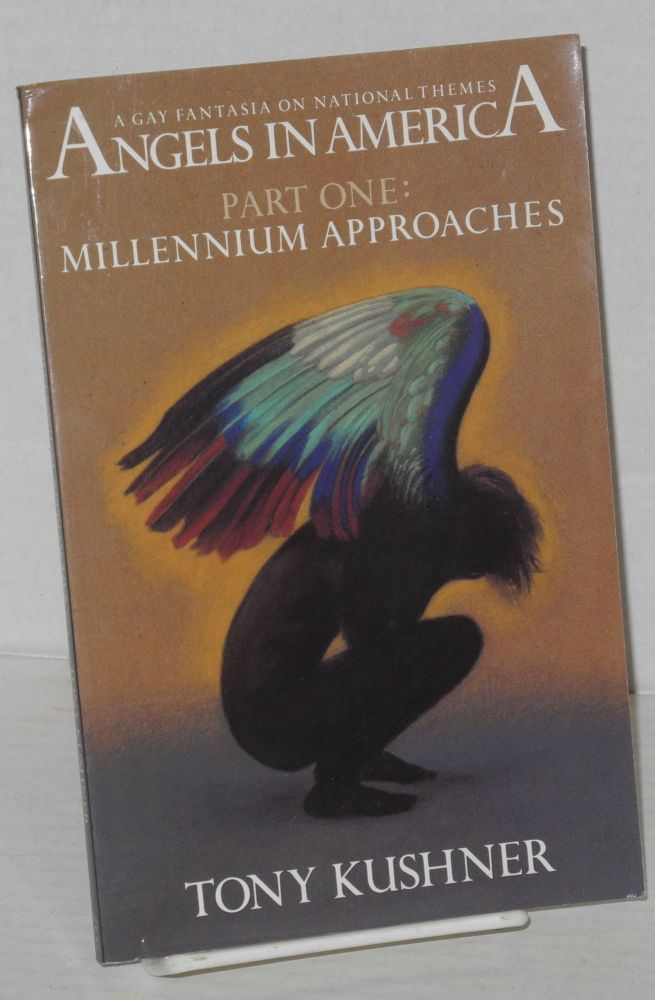 Angels in America; a gay fantasia on national themes. Part one: milleneum approaches. Tony Kushner.