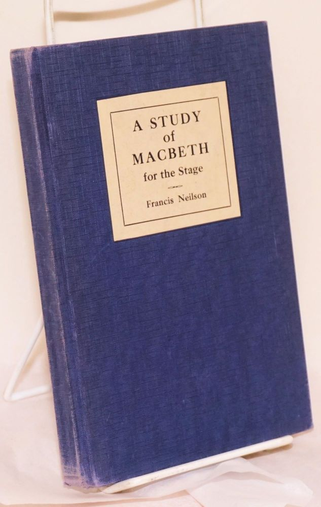 A Study of Macbeth for the Stage. Francis Neilson.