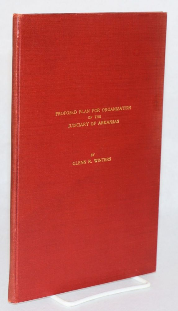 Proposed plan for orgamization of the judiciary of Arkansas. Glenn R. Winters.