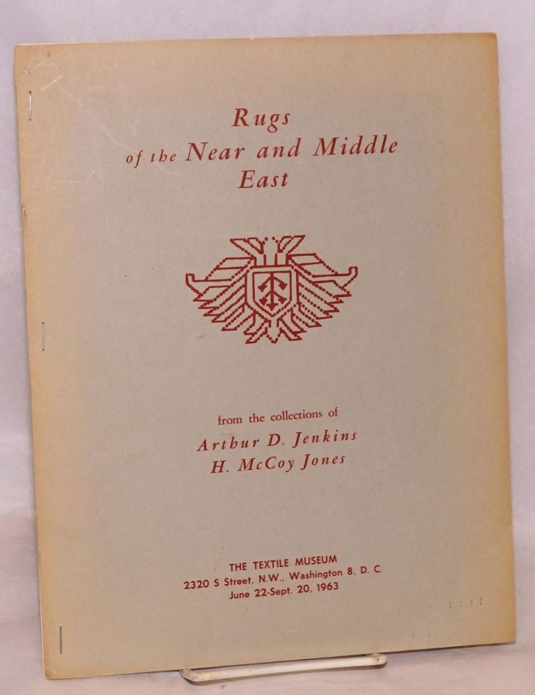 Rugs of the Near and Middle East from the collections of Arthur D. Jenkins and H. McCoy Jones, June 22 - Sept. 20, 1963