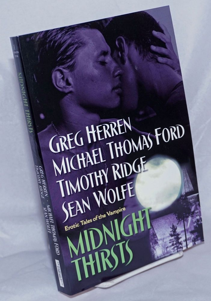 Midnight thirsts; erotic tales of the vampire [subtitle from cover]. Greg Herren, Sean Wolfe, Timothy Ridge, Michael Thomas Ford.