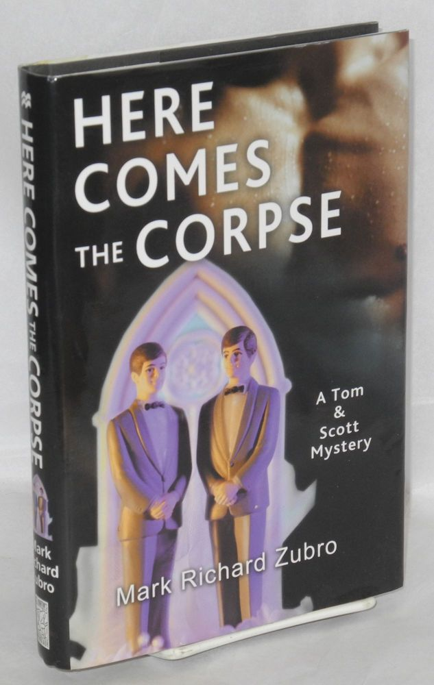 Here comes the corpse; a Tom & Scott mystery. Mark Richard Zubro.