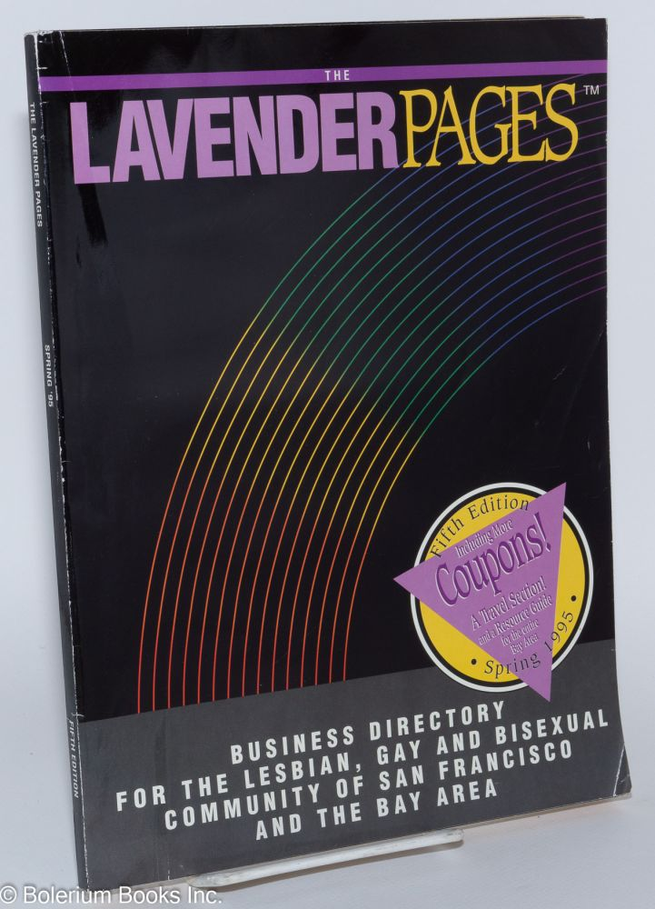 The lavender pages, fifth edition (including more coupons! a travel section!) volume 3, no. 5, Spring 1995, business directory for the lesbian, gay and bisexual community of San Francisco and the Bay Area. Joan Zimmerman, managing.