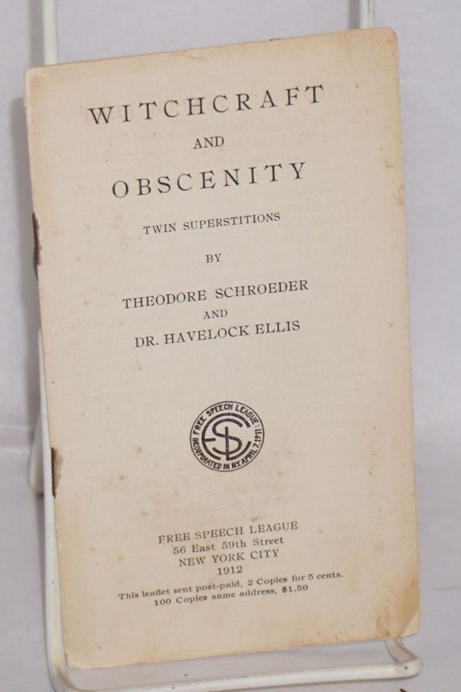Witchcraft and obscenity; twin superstitions. Theodore Schroeder, Dr. Havelock Ellis.