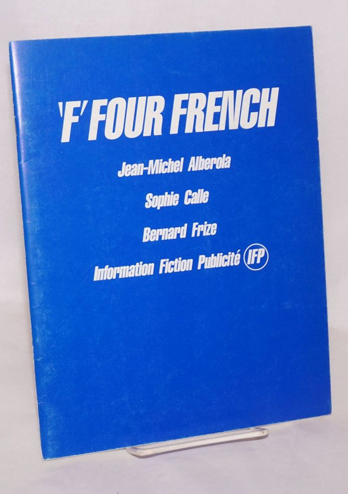 ' F' four French:; Jean-Michel Alberola, Sophie Calle, Bernard Frize, Information Fiction Publicite IFP; New York, 1986. Jerome Sans, curator.