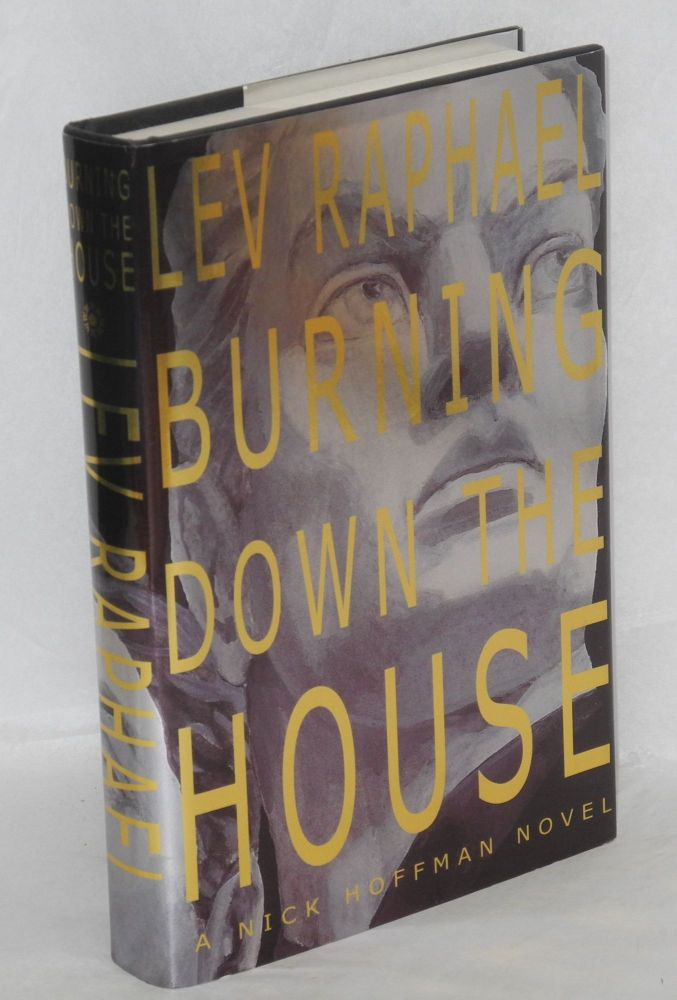Burning down the house; a Nick Hoffman mystery. Lev Raphael.