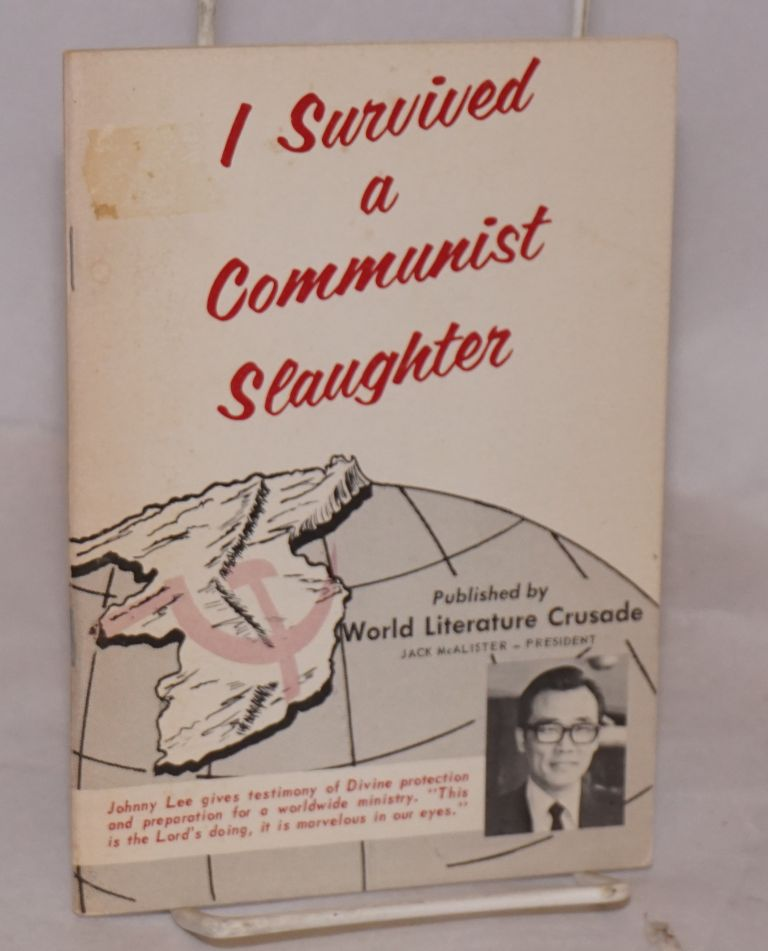 I survived a communist slaughter: A testimony of divine protection and preparation for a worldwide ministry. Johnny Lee.