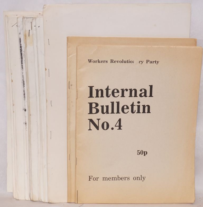 Internal Bulletin. Nos. 4, 6, 9, 11, 12, 13, 15, 16, 19, 22-27. Workers Revolutionary Party.