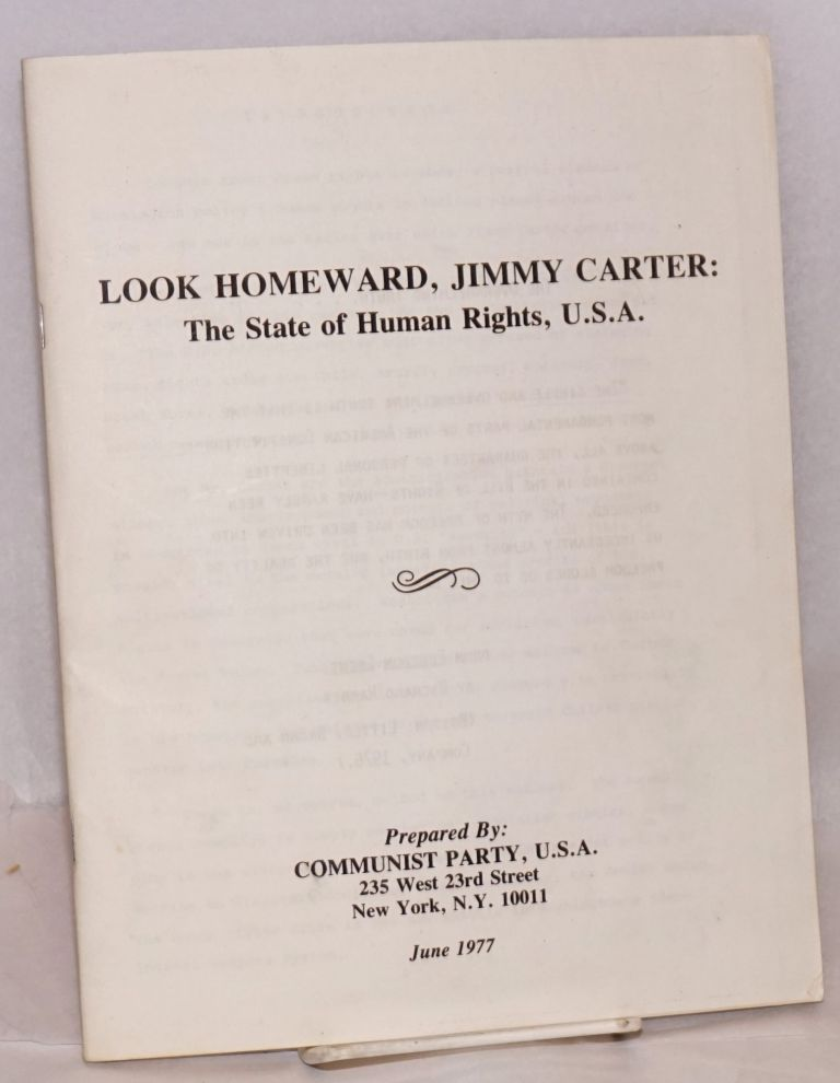 Look homeward, Jimmy Carter: the state of human rights, USA. Updated edition. USA Communist Party.