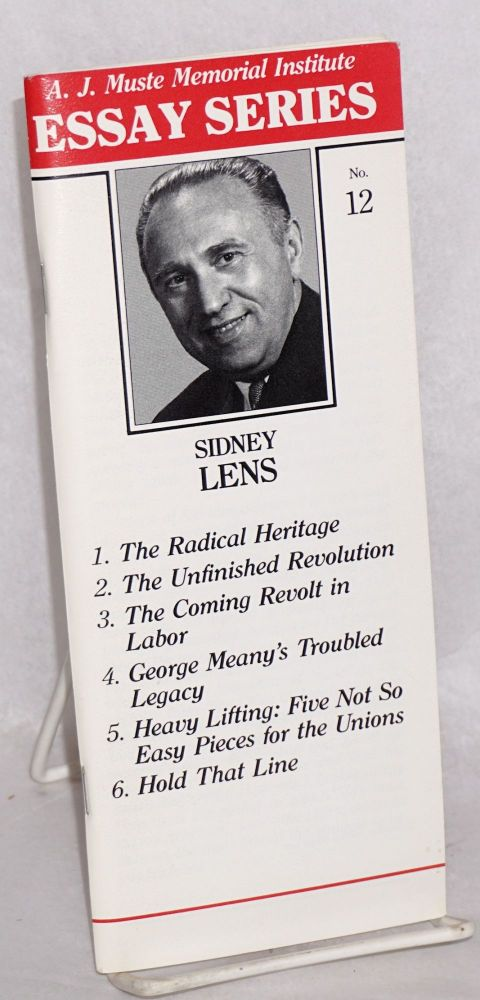 The radical heritage; The unfinished revolution; The coming revolt in labor; George Meany's troubled legacy; Heavy lifting: five not so easy pieces for the unions; Hold that line. Sidney Lens.