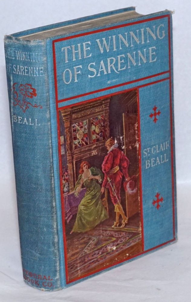 The winning of Sarenne, by St. Clair Beall [pseud.], with illustrations by Louis F. Grant. Upton Sinclair.