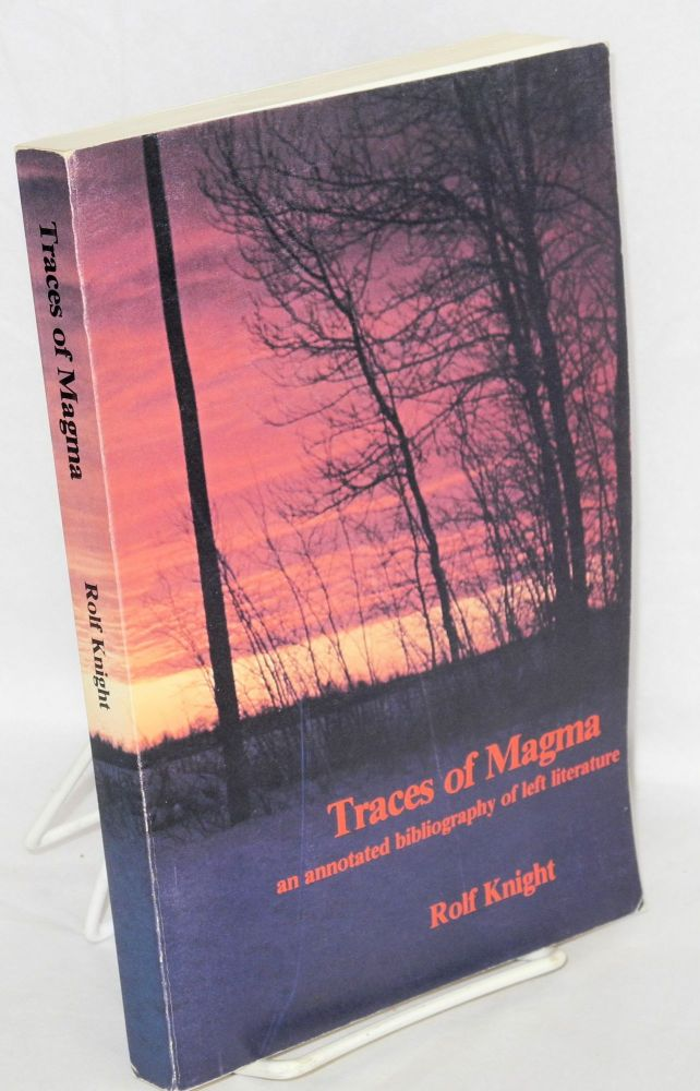 Traces of magma; an annotated bibliography of left literature. Rolf Knight.