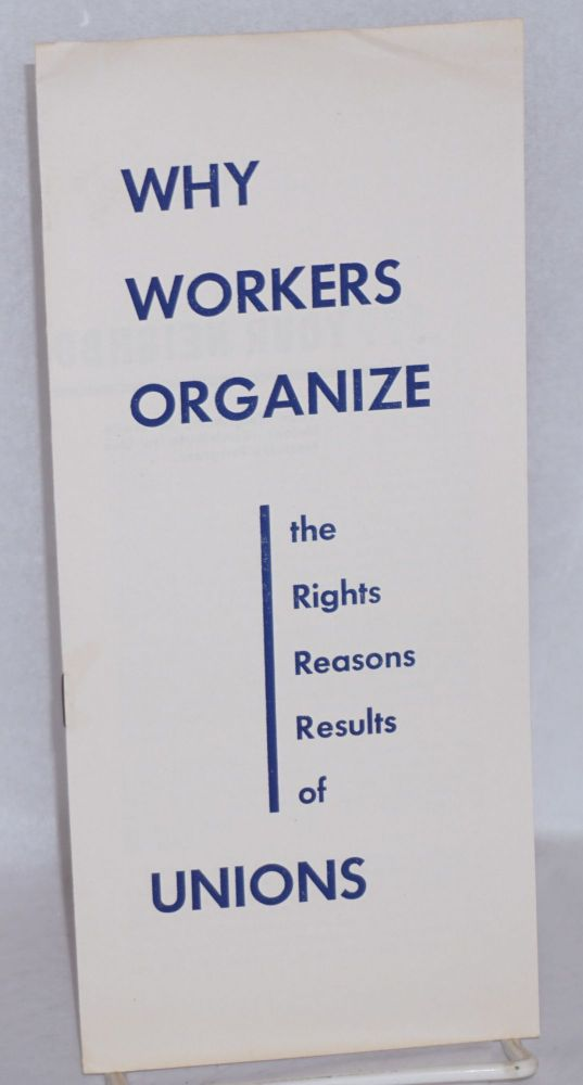Why workers organize, the rights, reasons, results of unions. Congress of Industrial Organizations.