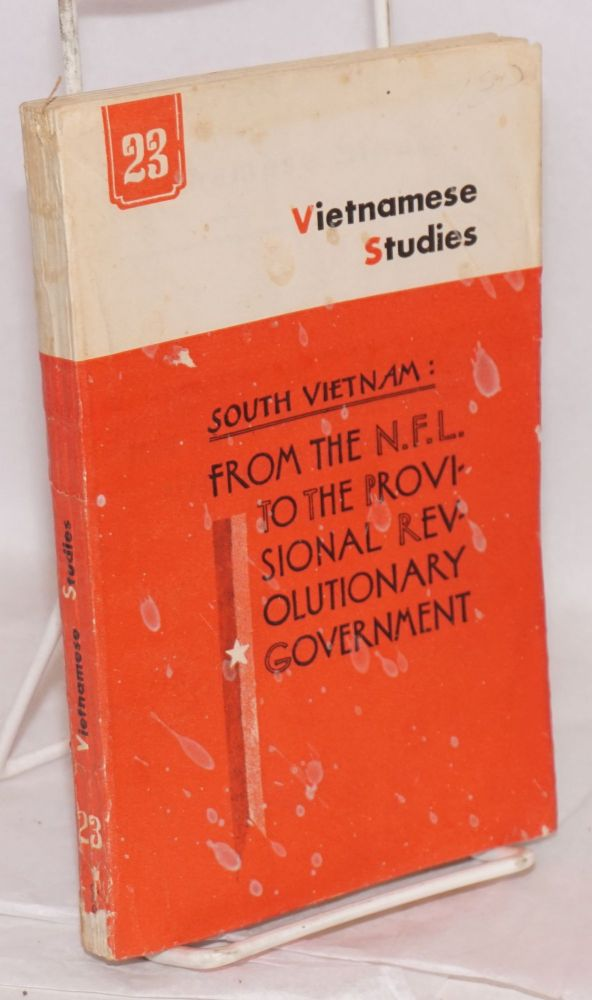 Vietnamese studies: no. 23: South Vietnam: from the N. F. L. to the provisional revolutionary government. Nguyen Khac Vien.