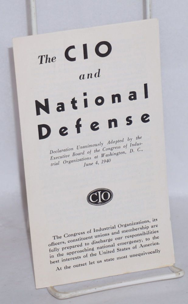 The CIO and national defense. Declaration unanimously adopted by the Executive Board of the Congress of Industrial Organizations at Washington, D.C., June 4, 1940. Congress of Industrial Organizations.