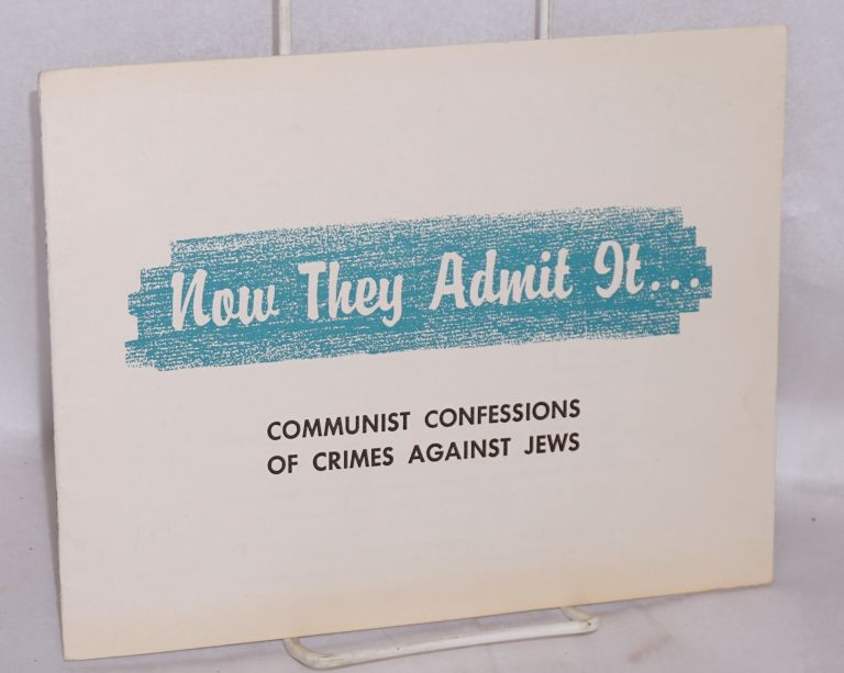 Now they admit it.... Communist confessions of crimes against Jews. American Jewish Committee.