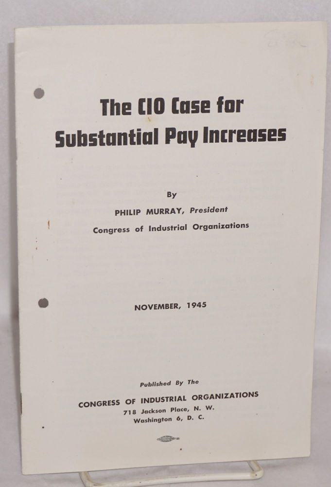 The CIO case for substantial pay increases. Philip Murray.