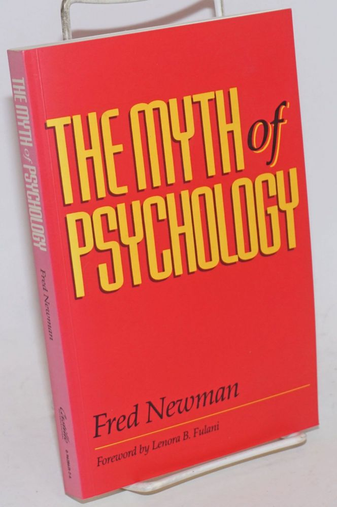 The myth of psychology. Foreword by Lenora B. Fulani. Fred Newman.