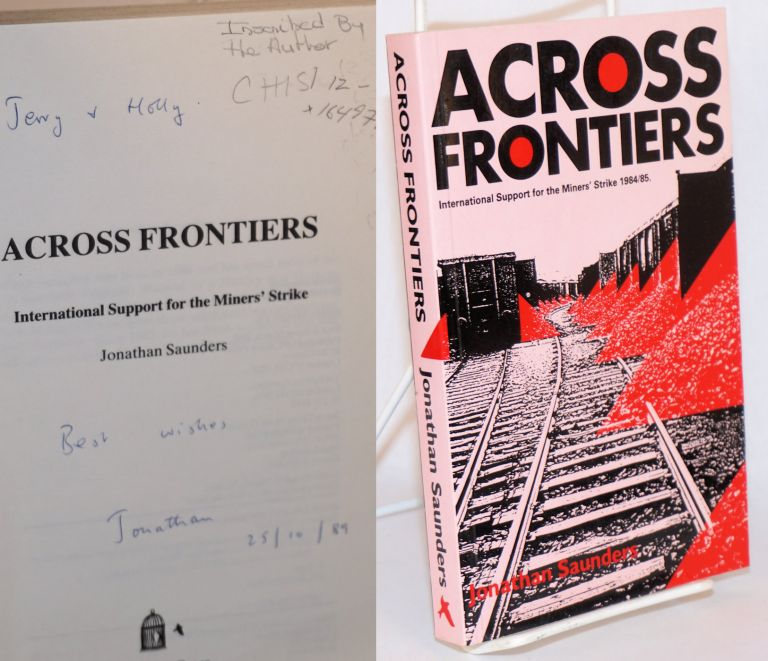 Across frontiers, international support for the Miners Strike 1984/85. Jonathan Saunders.