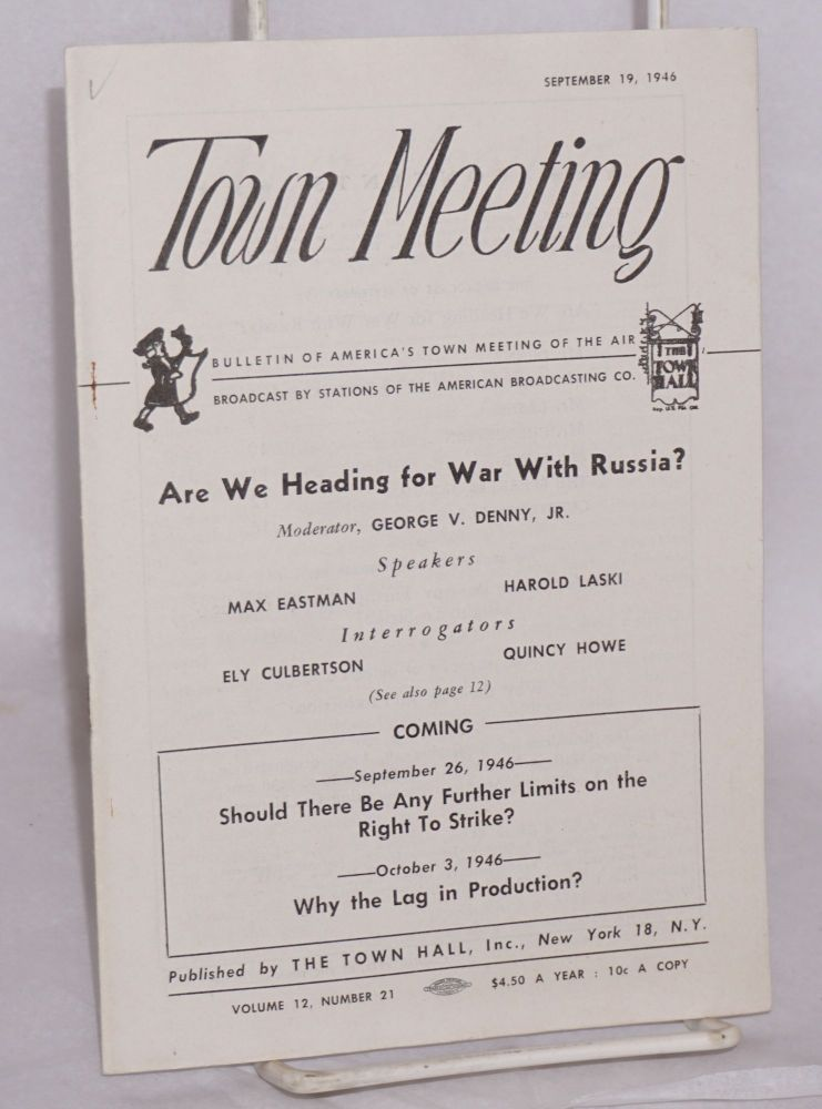 Are we heading for war with Russia? Moderator, George V. Denny, Jr., Speakers - Max Eastman [and] Harold Laski, Interrogators - Ely Culbertson [and] Quincy Howe. Max Eastman, Harold Laski.