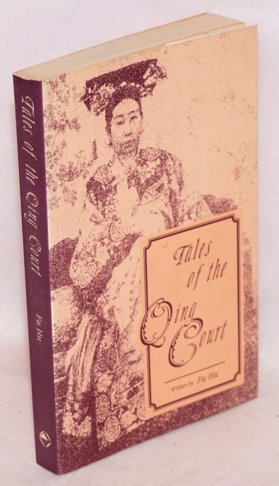 Tales of the Qing court written by Fu Hu translated by George Meng. Fu Hu.