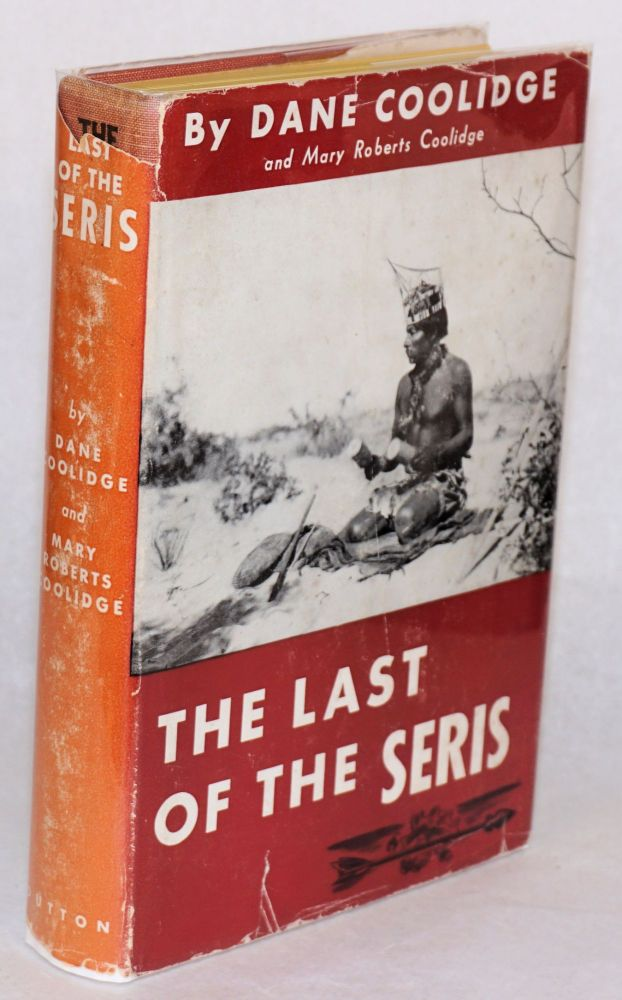 The last of the Seris; with photographs by the author. Dane Coolidge, marie Roberts.